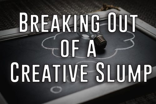 Breaking Out of a Creative Slump